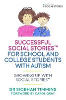 Timmins, Siobhan - Successful Social StoriesTM for School and College Students with Autism: Growing Up with Social StoriesTM - 9781785921377 - V9781785921377