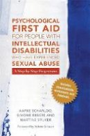 Scharloo, Aafke, Ebbers-Mennink, Simone, Spijker-van Vuren, Martine - Psychological First Aid for People with Intellectual Disabilities Who Have Experienced Sexual Abuse: A Step-by-Step Programme - 9781785921476 - V9781785921476