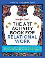 Guest, Jennifer - The Art Activity Book for Relational Work: 100 illustrated therapeutic worksheets to use with individuals, couples and families - 9781785921605 - V9781785921605