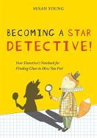 Young, Professor Susan - Becoming a STAR Detective!: Your Detective's Notebook for Finding Clues to How You Feel - 9781785921803 - V9781785921803