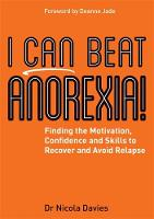 Davies, Dr Nicola - I Can Beat Anorexia!: Finding the Motivation, Confidence and Skills to Recover and Avoid Relapse - 9781785921872 - V9781785921872