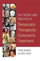 Haigh, Rex, Pearce, Steve - The Theory and Practice of Democratic Therapeutic Community Treatment - 9781785922053 - V9781785922053