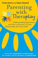 Rodwell, Helen, Norris, Dr. Vivien - Parenting with Theraplay®: Understanding Attachment and How to Nurture a Closer Relationship with Your Child - 9781785922091 - V9781785922091