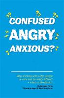 Hejlskov Elvén, Bo, Agger, Charlotte, Ljungmann, Iben - Confused, Angry, Anxious?: Why working with older people in care really can be difficult, and what to do about it - 9781785922152 - V9781785922152