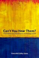 McCarthy-Jones, Simon - Can't You Hear Them?: The Science and Significance of Hearing Voices - 9781785922565 - V9781785922565