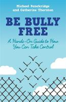 Thornton, Catherine, Panckridge, Michael - Be Bully Free: A Hands-On Guide to How You Can Take Control - 9781785922824 - V9781785922824