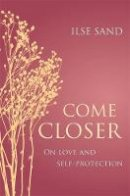 Sand, Ilse - Come Closer: On love and self-protection - 9781785922978 - V9781785922978