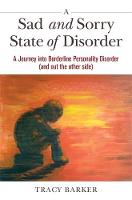Barker, Tracy - A Sad and Sorry State of Disorder: A Journey into Borderline Personality Disorder (and out the other side) - 9781785923319 - V9781785923319
