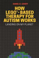 LeGoff, Daniel B. - How LEGO®-Based Therapy for Autism Works: Landing on My Planet - 9781785927102 - V9781785927102