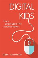 Kutscher, Martin L. - Digital Kids: How to Balance Screen Time, and Why it Matters - 9781785927126 - V9781785927126