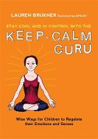 Brukner, Lauren - Stay Cool and In Control with the Keep-Calm Guru: Wise Ways for Children to Regulate their Emotions and Senses - 9781785927140 - V9781785927140