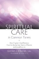 Hilsman, Gordon J. - Spiritual Care in Common Terms: How Chaplains Can Effectively Describe the Spiritual Needs of Patients in Medical Records - 9781785927249 - V9781785927249