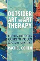 Cohen, Rachel - Outsider Art and Art Therapy: Shared Histories, Current Issues, and Future Identities - 9781785927393 - V9781785927393