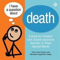 Gaines, Arlen Grad, Polsky, Meredith Englander - I Have a Question about Death: A Book for Children with Autism Spectrum Disorder or Other Special Needs - 9781785927508 - V9781785927508