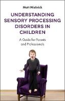 Mielnick, Matt - Understanding Sensory Processing Disorders in Children: A Guide for Parents and Professionals - 9781785927522 - V9781785927522