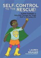 Brukner, Lauren - Self-Control to the Rescue!: Super Powers to Help Kids Through the Tough Stuff in Everyday Life - 9781785927591 - V9781785927591
