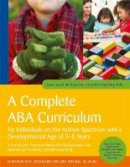 Knapp, Julie, Turnbull, Carolline - A Complete ABA Curriculum for Individuals on the Autism Spectrum with a Developmental Age of 3-5 Years: A Step-by-Step Treatment Manual Including Skills (A Journey of Development Using ABA) - 9781785929960 - V9781785929960