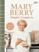 Berry, Mary - Mary Berry's Simple Comforts - 9781785945076 - 9781785945076