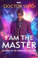 Anghelides, Peter, Wright, Mark, Tucker, Mike, Sanford, Beverly, Sweet, Matthew, Rayner, Jacqueline - Doctor Who: I Am The Master: Legends of the Renegade Time Lord - 9781785946318 - V9781785946318