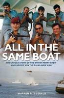 FitzGerald, Warren - All in the Same Boat: The Untold Story of the British Ferry Crew Who Helped Win the Falklands War - 9781786060068 - V9781786060068