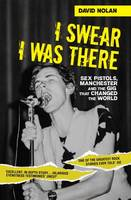 Nolan, David - I Swear I Was There: Sex Pistols, Manchester and the Gig that Changed the World - 9781786060150 - V9781786060150