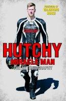 Hutchinson, Ian, Macauley, Ted - Hutchy: Miracle Man - 9781786061232 - V9781786061232