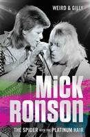 Weird and Gilly - Mick Ronson: The Spider with the Platinum Hair - 9781786062680 - V9781786062680