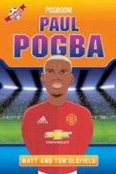 Oldfield, Tom, Oldfield, Matt - Paul Pogba: Pogboom (Heroes) - 9781786063793 - V9781786063793