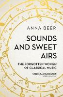 Beer, Anna - Sounds and Sweet Airs: The Forgotten Women of Classical Music - 9781786070678 - V9781786070678