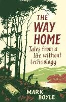 Boyle, Mark - The Way Home: Tales from a life without technology - 9781786077271 - 9781786077271