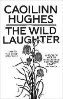 Hughes, Caoilinn - The Wild Laughter - 9781786077806 - 9781786077806