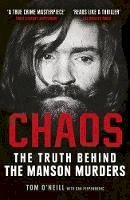 O'Neill, Tom, Piepenbring, Dan - Chaos: The Truth Behind the Manson Murders - 9781786090621 - 9781786090621