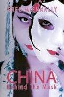 Greg McEnnally - China - Behind The Mask - 9781786121554 - V9781786121554