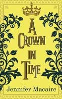 Macaire, Jennifer - A Crown in Time: She must rewrite history, or be erased from Time forever... (The Tempus U Time Travel series) - 9781786157768 - V9781786157768