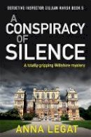 Legat, Anna - A Conspiracy of Silence: a gripping and addictive mystery thriller (DI Gillian Marsh 5) - 9781786159762 - V9781786159762