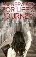 Maria E. Flavel - Unprepared for Life's Journey - 9781786295125 - V9781786295125