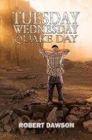 Robert Dawson - Tuesday, Wednesday, Quake Day (paperback) - 9781786295279 - V9781786295279