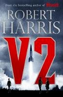Harris, Robert - V2: the new Second World War thriller from the #1 bestselling author - 9781786331410 - 9781786331410