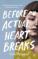 Delaney, Tish - Before My Actual Heart Breaks - 9781786332370 - 9781786332370