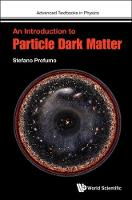 Stefano Profumo - An Introduction to Particle Dark Matter (Advanced Textbooks in Physics) - 9781786340016 - V9781786340016