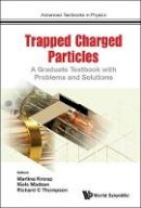 Niels Madsen - Physics with Trapped Charged Particles: A Graduate Textbook with Problems and Solutions (Advanced Textbooks in Physics) - 9781786340122 - V9781786340122
