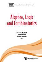 Shaun Bullett - Algebra, Logic and Combinatorics (Ltcc Advanced Mathematics) - 9781786340306 - V9781786340306