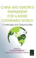 Francesca Spigarelli - China and Europe's Partnership for a More Sustainable World: Challenges and Opportunities - 9781786353320 - V9781786353320