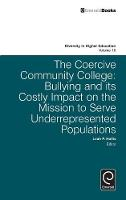 Leah P. Hollis - The Coercive Community College: Bullying and Its Costly Impact on the Mission to Serve Underrepresented Populations (Diversity in Higher Education) - 9781786355980 - V9781786355980