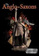 Harrison, Susan - The Anglo-Saxons (Exploring British History) - 9781786371645 - V9781786371645