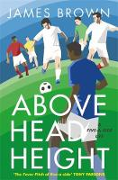 Brown, James - Above Head Height: A Five-a-Side Life - 9781786481764 - V9781786481764