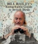 Bailey, Bill - Bill Bailey's Remarkable Guide to British Birds - 9781786483768 - V9781786483768