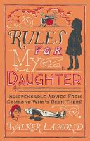 Walker Lamond - Rules for My Daughter: Indispensable Advice from Someone Who's Been There - 9781786490117 - V9781786490117