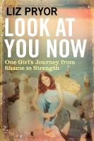 Pryor, Liz - Look at You Now: One Girl's Journey from Shame to Strength - 9781786490469 - V9781786490469