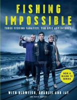 Butcher, Charlie, Lewis, Jayne, Hird, Tom, Bartley, David - Fishing: Impossible: Three Fishing Fanatics. Ten Epic Adventures. The TV Tie-in Book to the BBC Worldwide Series with ITV, Set in British Columbia, ... Africa, Scotland, Thailand,  - 9781786491169 - V9781786491169